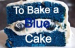 To Bake a Blue Cake: Part One