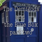 The Demigods and the Blue Box Part Two