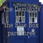 The Demigods and the Blue Box Part Three