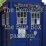 The Demigods and the Blue Box Part Four